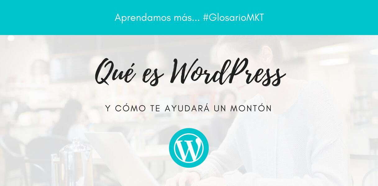 Qué es WordPress y cómo te ayudará